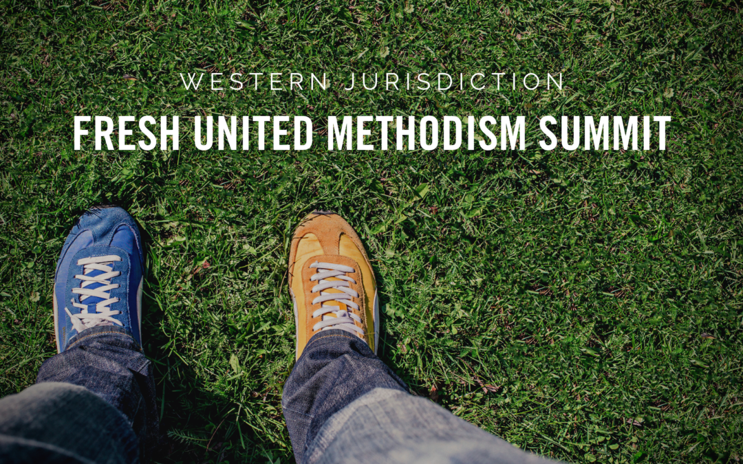 What came out of the WJ Fresh United Methodism Summit